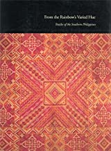 From the Rainbow's Varied Hue: Textiles of the Southern Philippines (Textile Series, 1)