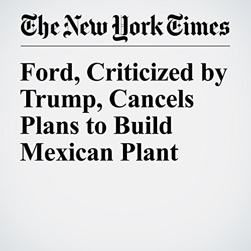 Ford, Criticized by Trump, Cancels Plans to Build Mexican Plant copertina
