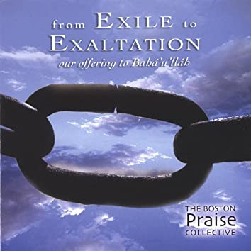 From Exile to Exaltation - Our Offering to Baha'u'llah