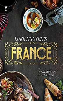 Luke Nguyen's France: A Gastromonic Adventure by [Luke Nguyen]