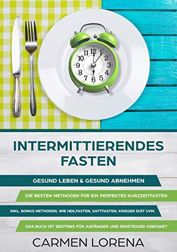 Intermittierendes Fasten: Gesund Leben & gesund abnehmen Die besten Methoden für ein perfektes...