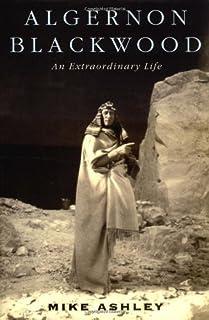 Algernon Blackwood: An Extraordinary Life