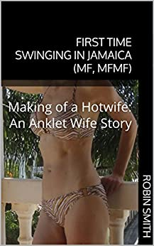 First Time Swinging in Jamaica (MF, MFMF): Making of a