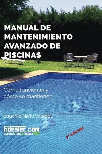 Manual de mantenimiento avanzado de piscinas (3a Ed.): Cómo funcionan y cómo se mantienen