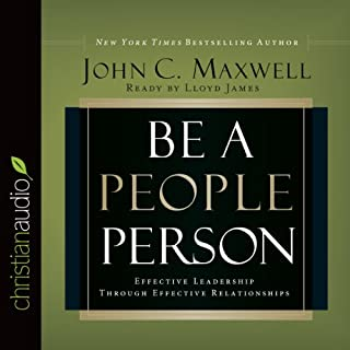 Be a People Person     Effective Leadership Through Effective Relationships              By:                                                                                                                                 John C. Maxwell                               Narrated by:                                                                                                                                 Lloyd James                      Length: 5 hrs and 28 mins     404 ratings     Overall 4.4