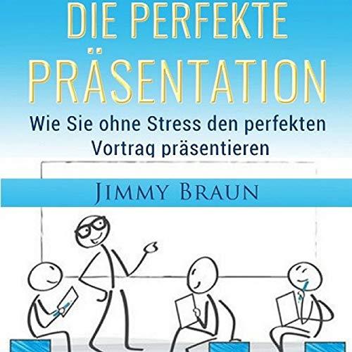 Die perfekte Präsentation – Wie Sie ohne Stress den perfekten Vortrag präsentieren Titelbild