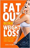 Fat Out Maximum Weight Loss - Shed Pounds With Simple and Easy to Follow Intermittent Fasting, Low Carb Diet: Lose Weight With Simple Diet and Body Detoxification, Recipes and More