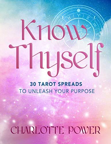 Know Thyself: 30 Tarot Spreads to Unleash Your Purpose