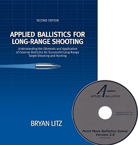 Applied Ballistics for Long Range Shooting : Understanding the elements and application of external ballistics for successful long range target shooting and Hunting