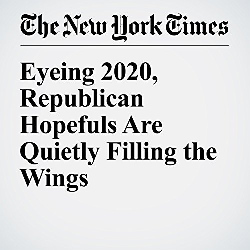 Eyeing 2020, Republican Hopefuls Are Quietly Filling the Wings cover art