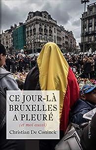 Ce jour-là Bruxelles a pleuré par Christian De Coninck