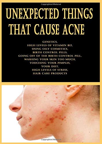 Unexpected Things That Cause Acne: Genetics, High levels of vitamin B12, Using oily cosmetics, Birth control pills, Going off of the birth control ... High levels of stress, hair care product