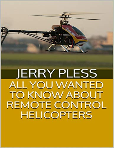 All You Wanted to Know About Remote Control Helicopters (English Edition)