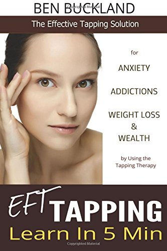 EFT Tapping - Learn in 5 Min: The Effective Tapping Solution for...