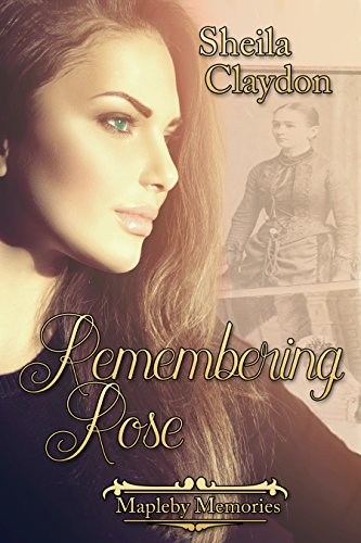 Book: Remembering Rose (Mapleby Memories Book 1) by Sheila Claydon