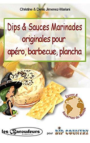 Dips & Sauces Marinades originales pour apéro, barbecue, plancha: Plus de 100 recettes faciles de mélanges d'épices et aromates pour dips, trempettes. ... et light pour les régimes (French Edition)