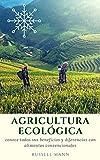 AGRICULTURA ECOLÓGICA: conoce todos sus beneficios y diferencias con alimentos convencionales