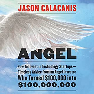 Angel     How to Invest in Technology Startups - Timeless Advice from an Angel Investor Who Turned $100,000 into $100,000,000              By:                                                                                                                                 Jason Calacanis                               Narrated by:                                                                                                                                 Jason Calacanis                      Length: 8 hrs and 19 mins     112 ratings     Overall 4.8