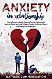 Anxiety in Relationship: How to Overcome Anxiety, Negative Thinking, Jealousy, and Insecurity Easily. Learn How To Delete Couples Conflicts and Keep a Long-Lasting Love Relationship
