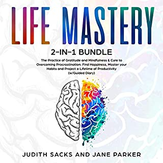 Life Mastery 2-in-1 Bundle: The Practice of Gratitude and Mindfulness & Cure to Overcoming Procrastination     Find Happiness, Master Your Habits and Project a Lifetime of Productivity (w/Guided Diary)              By:                                                                                                                                 Judith Sacks,                                                                                        Jane Parker                               Narrated by:                                                                                                                                 Courtney Lucien                      Length: 6 hrs and 17 mins     25 ratings     Overall 5.0