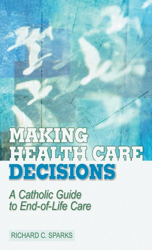 Making Health Care Decisions: A Catholic Guide to End-of-life Care (Catholic Guide To End Of Life Decisions)