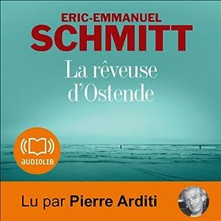 La rêveuse d'Ostende                    De :                                                                                                                                 Éric-Emmanuel Schmitt                               Lu par :                                                                                                                                 Pierre Arditi                      Durée : 6 h et 26 min     54 notations     Global 4,4