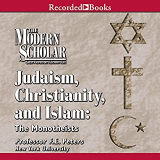 The Modern Scholar     Judaism, Christinanity and Islam              By:                                                                                                                                 Frank E. Peters                               Narrated by:                                                                                                                                 Frank E. Peters                      Length: 8 hrs and 23 mins     146 ratings     Overall 4.2