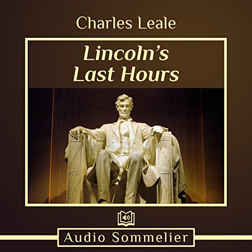 Lincoln's Last Hours                   By:                                                                                                                                 Charles Leale                               Narrated by:                                                                                                                                 David Van Der Molen                      Length: 41 mins     1 rating     Overall 5.0