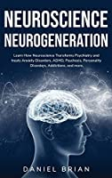 Neuroscience Neurogeneration: Learn How Neuroscience Transforms Psychiatry and treats Anxiety Disorders, ADHD, Psychosis, Personality Disorders, Addictions, and more.