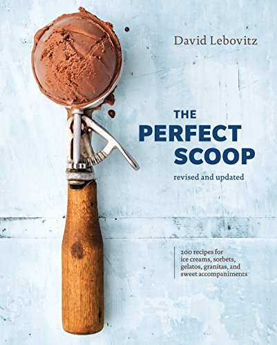 The Perfect Scoop, Revised and Updated: 200 Recipes for Ice Creams, Sorbets, Gelatos, Granitas, and Sweet Accompaniments [A Cookbook] (English Edition)