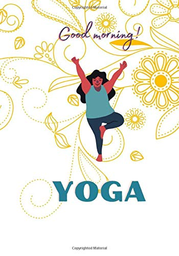 Good Morning YOGA: A Yoga daily practice journal