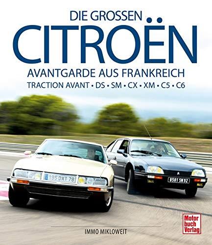Die großen Citroën: Avantgarde aus Frankreich: Traction Avant - DS - SM - CX - XM-C5-C6