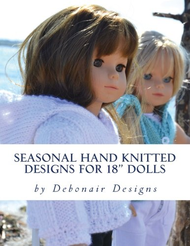 """Seasonal Hand Knitted Designs for 18"""" Dolls: Spring/Summer Collection (Volume 2)"""