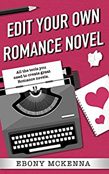 Edit Your Own Romance Novel: The romance-friendly structure authors need to be objective about their own work. by [Ebony McKenna]