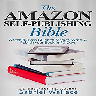 The Amazon Self-Publishing Bible: A Step-By-Step Guide to Market, Write & Publish Your Book in 90 Days audiobook cover art