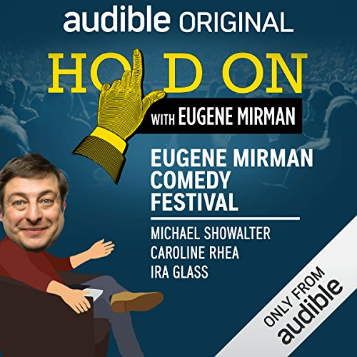 Ep. 10: Eugene Mirman Comedy Festival: Michael Showalter, Caroline Rhea, Ira Glass (Hold On with Eugene Mirman) audiobook cover art