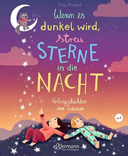 Wenn es dunkel wird, streu Sterne in die Nacht: Vorlesegeschichten zum Träumen