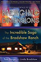 Merging Dimensions: The Opening Portals of Sedona : The Incredible Saga of the Bradshaw Ranch