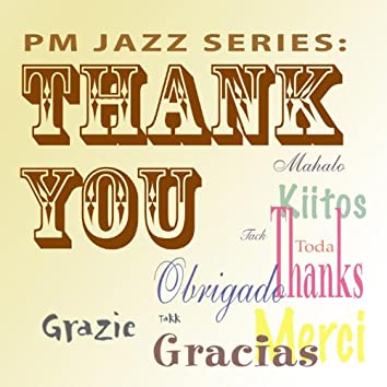 PM Jazz Series: Thank You