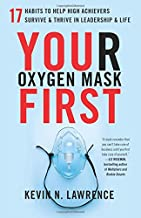 Your Oxygen Mask First: 17 Habits to Help High Achievers Survive & Thrive in Leadership & Life