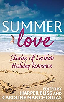 Summer Love: Stories of Lesbian Holiday Romance by [Harper Bliss, Caroline Manchoulas]