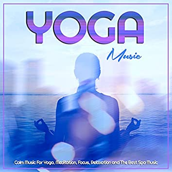 Yoga Music: Calm Music For Yoga, Meditation, Focus, Relaxation and The Best Spa Music