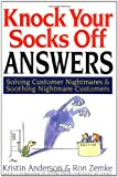 Knock Your Socks Off Answers: Solving Customer Nightmares and Soothing Nightmare Customers (Knock Your Socks Off Series)
