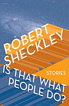 Is That What People Do?: Stories by [Robert Sheckley]