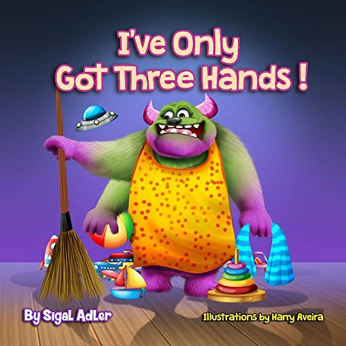 I ve Only Got Three Hands:: Children's Book That Teach Your Kid To Clean Their Rooms (The Goodnight Monsters Bedtime Books 4)