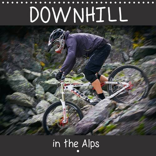 Downhill in the Alps 2016: Accompany the photographer Dirk Meutzner and his biker friends on a trip through the Austrian Alps (Calvendo Sports)