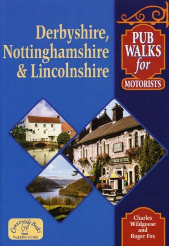 Pub Walks for Motorists: Derbyshire, Nottinghamshire and Lincolnshire (Pub Walks for Motorists S.)