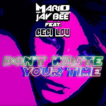 Don't Waste Your Time (feat. Ceci Lou)