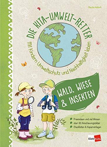 Die Kita-Umwelt-Retter. Mit Kindern Umweltschutz und Nachhaltigkeit leben: Wald, Wiese & Insekten