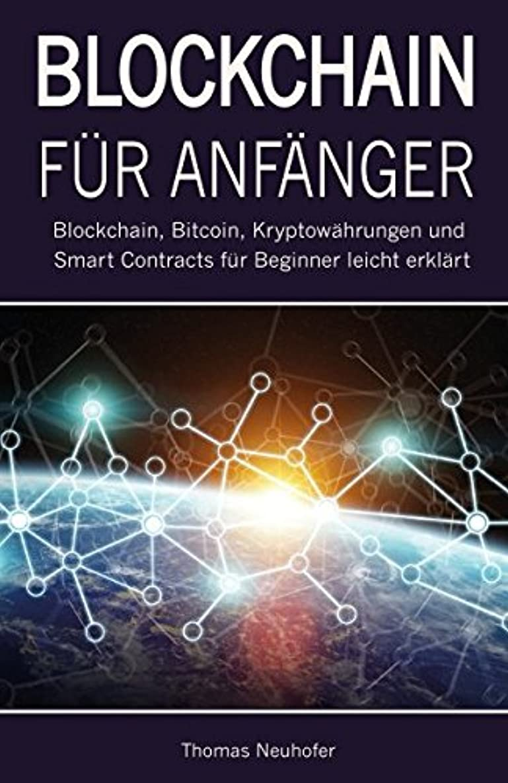 Blockchain für Anf?nger: Blockchain, Bitcoin, Kryptow?hrungen und Smart Contracts für Beginner leicht erkl?rt (German Edition)